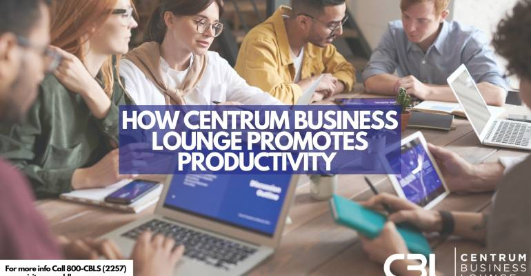 HOW CENTRUM BUSINESS LOUNGE PROMOTES PRODUCTIVITY